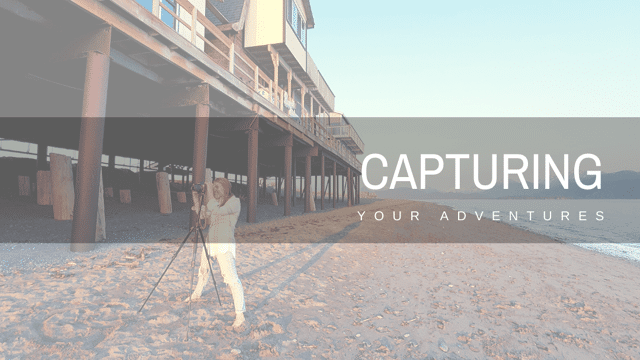 Capturing Your Adventures